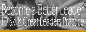 BecomeABetterLeader-10-Skills-Great-Leaders-Practice